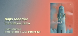"""""""Bajki robotów"""" Stanisława Lema codziennie o 12:30 czyta Borys Szyc"""