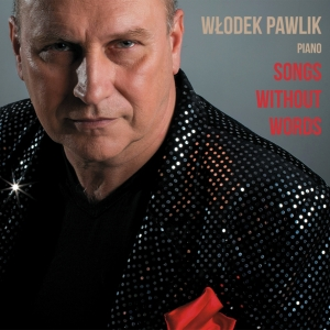 "Włodek Pawlik: ""Songs Without Words"""