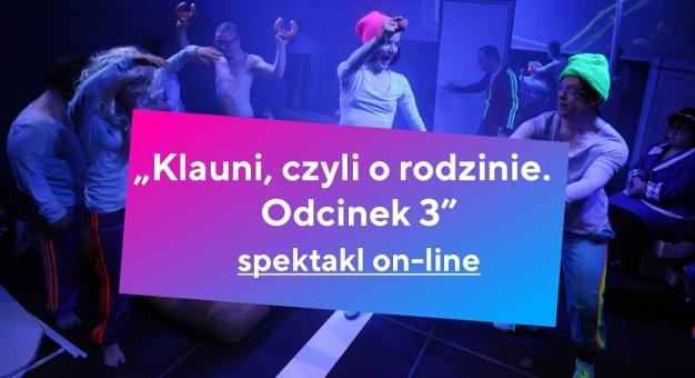 """Spektakl """"Klauni, czyli o rodzinie. Odcinek 3"""" Teatru 21 po raz pierwszy online"""