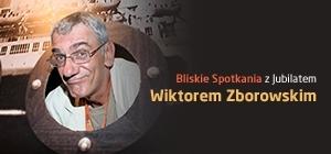 Bliskie Spotkania z Wiktorem Zborowskim