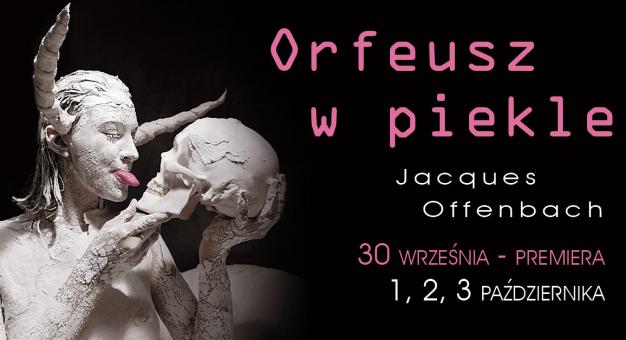 """""""Orfeusz w piekle"""" J. Offenbacha – premiera w Operze Krakowskiej"""