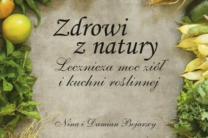 """""""Zdrowi z natury. Lecznicza moc ziół i kuchni roślinnej"""" - posłuchaj rozmowy o książce Niny i Damiana Bojarskich!"""