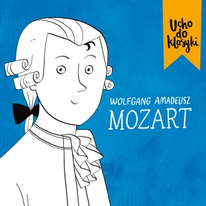 Ucho do klasyki! Mozart
