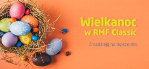 Wielkanoc w RMF Classic - z nadzieją na lepsze dni…