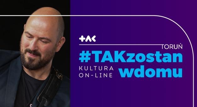 #TAKzostanwdomu z kulturą w wersji on-line!
